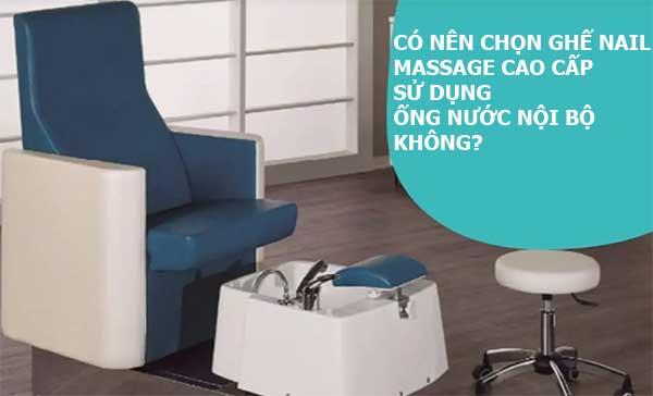 Có nên mua ghế massage nail cao cấp sử dụng ống nước bên trong hay không?