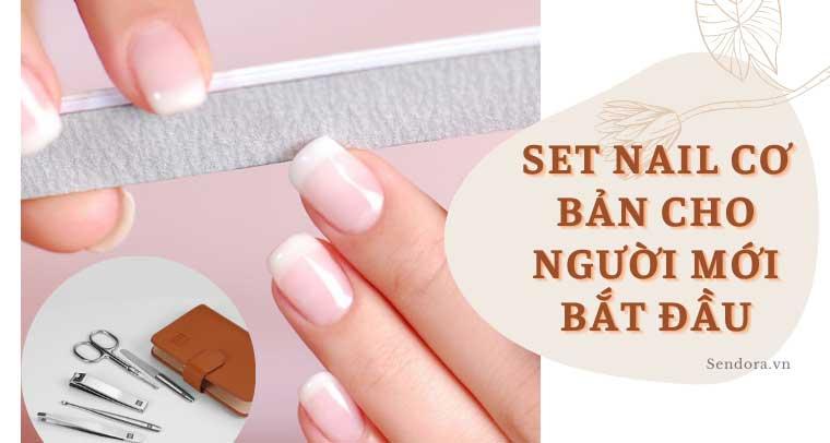 Set Nail cơ bản cho người mới bắt đầu - Bộ vệ sinh móng tay