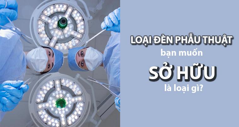 Loại đèn phẫu thuật bạn muốn sở hữu là gì?